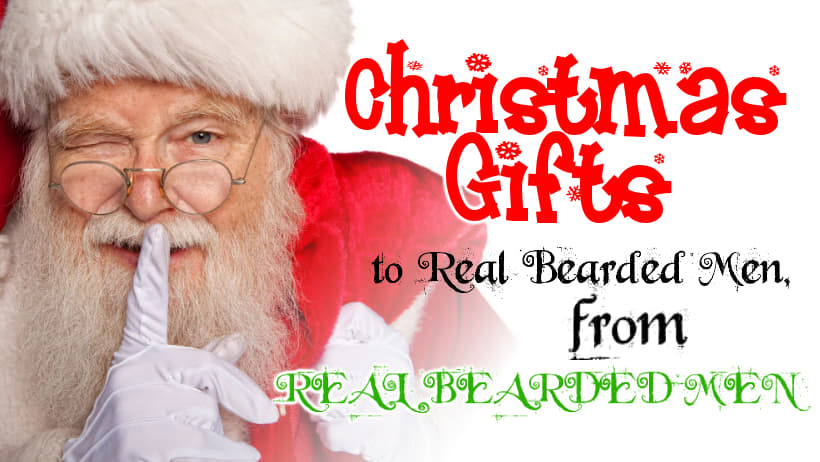 Christmas Gifts From Real Bearded Men, For Real Bearded Men