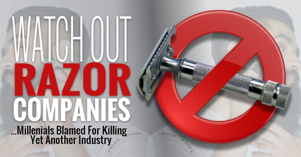Watch Out Razor Companies! Millennials Blamed for Killing yet another Industry