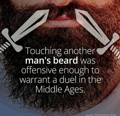 Image reads: Touching a man's beard was offensive enough to warrant a duel in the Middle Ages.