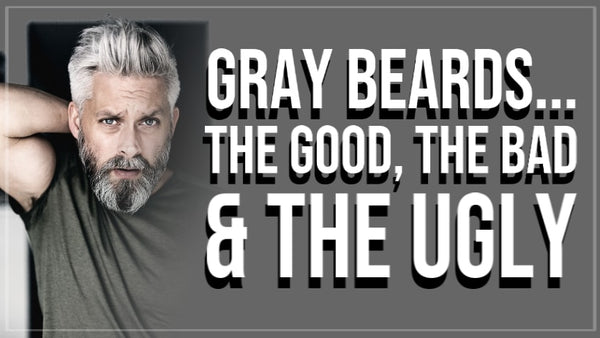 Gray Beards-The Good, The Bad and The Ugly
