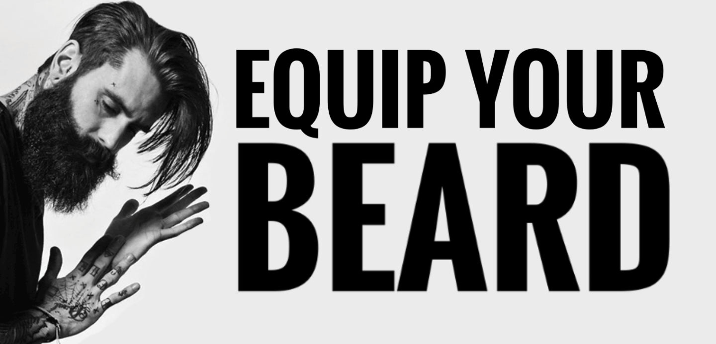 Equip your beard