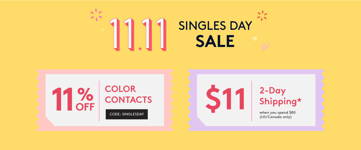 Singles Day Sale! Enjoy 11% OFF your Color Contacts Purchase Today! Promo Runs Nov 11-12 PST
