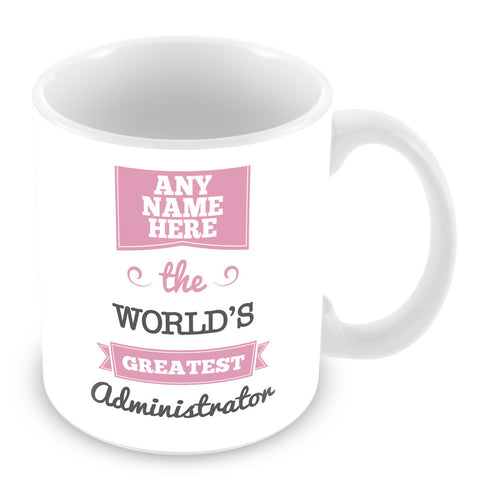 The Worlds Greatest Administrator Personalised Mug - Pink