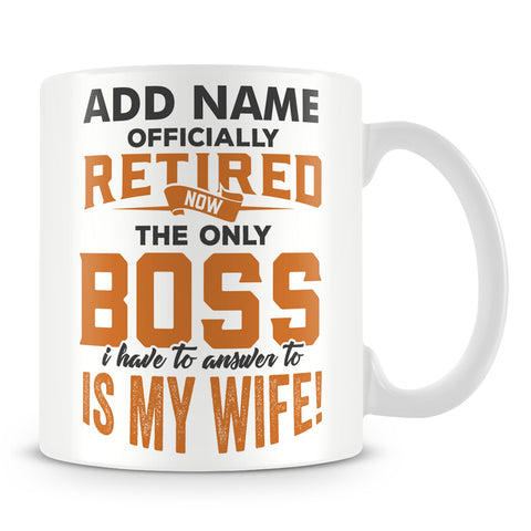 Funny Retirement Mug - Officially Retired Now The Only Boss I Have To Answer To Is My Wife