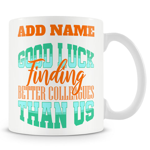 Leaving Gift Mug For Work Colleagues - Good Luck Finding Better Colleagues Than Us
