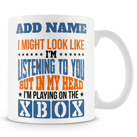 Funny Mug - I Might Look Like I'm Listening To You But In My Head I'm Playing On The Xbox