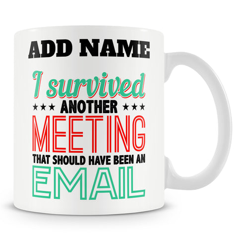 Funny Mug - I Survived Another Meeting That Should Have Been An Email