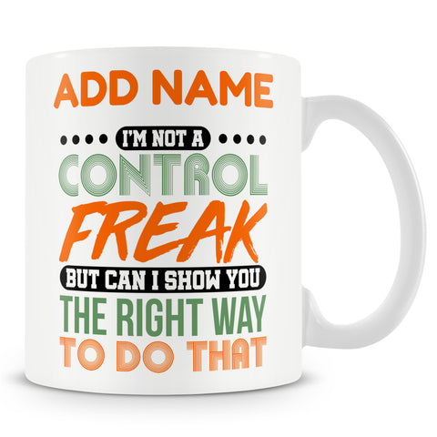 Funny Mug - I'm Not A Control Freak But Can I Show You The Right Way To Do That