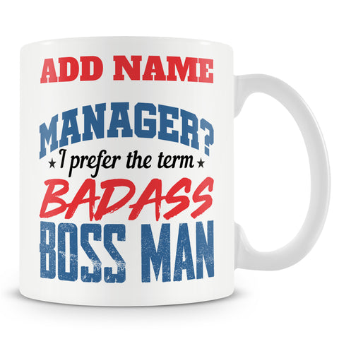 Funny Novelty Boss / Manager Mug Work Gift - Manager? I Prefer The Term Badass Boss Man