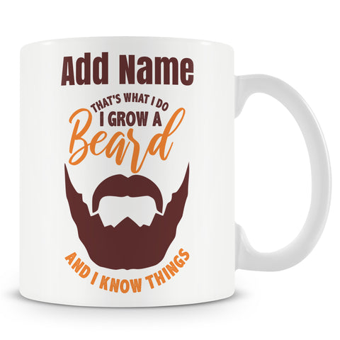 Funny Mug - That's What I Do I Grow A Beard And I Know Things