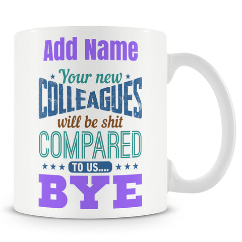 Funny Mug For Leaving Work Colleagues - Your New Colleagues Will Be Shit Compared To Us.... Bye
