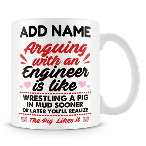 Engineering Mug Personalised Gift - Arguing With An Engineer Is Like Wrestling A Pig In Mud