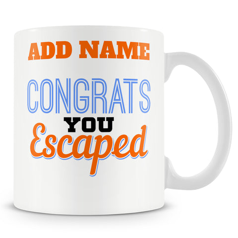 Novelty Funny Leaving Gift Mug For Work Colleagues - Congrats You Escaped