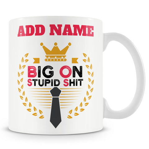 Boss Gift - Big On Stupid Shit Mug For Managers