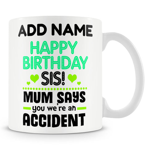 Sarcastic Novelty Gift For Sister - Mum Says You We're An Accident - Funny Personalised Mug