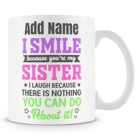 Novelty Funny Gift For Sister - I Smile Because You're My Sister - Personalised Gift