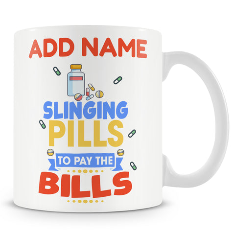 Novelty Gift For Pharmacist - Slinging Pills To Pay The Bills - Personalised Mug
