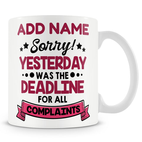 Novelty Funny Gift For Boss Manager And Supervisor  - Sorry! Yesterday Was The Deadline For All Complaints -  Personalised Mug