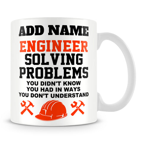 Engineering Mug Personalised Gift - Engineer Solving Problems You Didn't Know You Had In Ways You Don't Understand