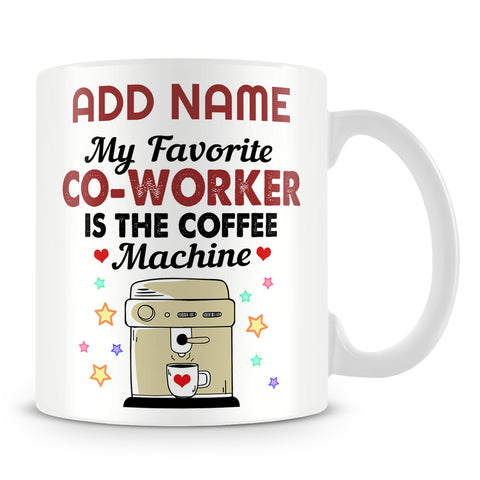 Funny Work Mug - My Favourite Co-worker Is The Coffee Machine