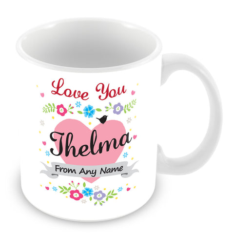 Thelma Mug - Love You Thelma Personalised Gift