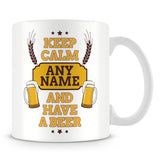 Keep Calm and Have a Beer Personalised Mug