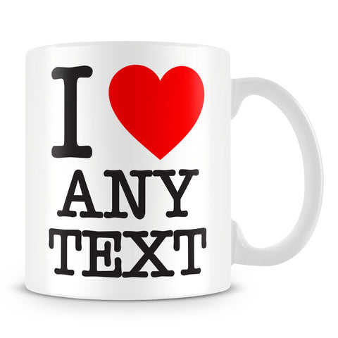 I Love Mug - Customise with Any Text