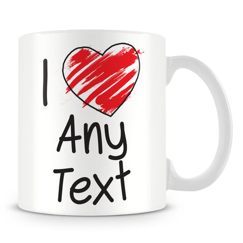 I Love Mug - Personalise with Any Text