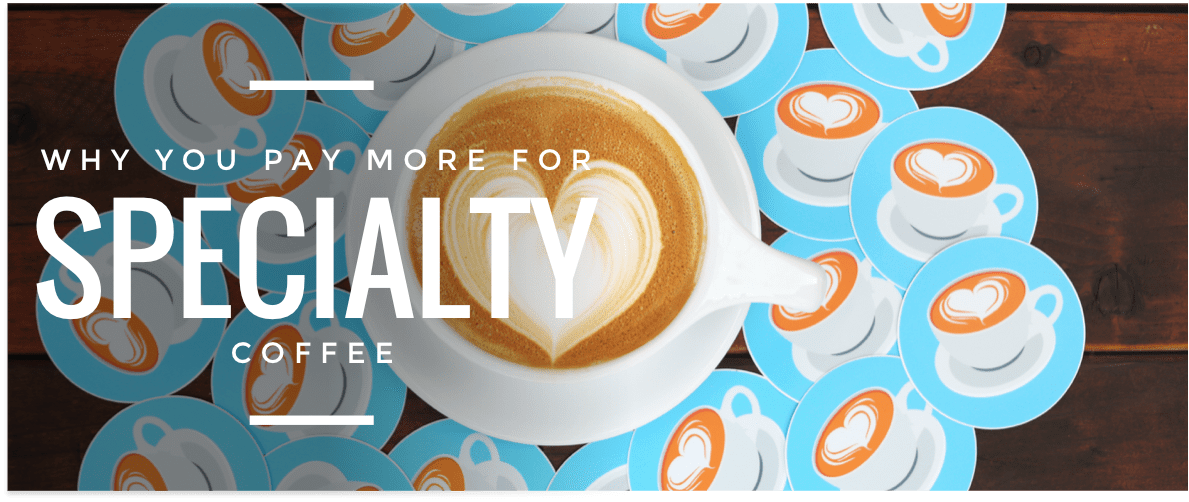 3 Reasons Why You Pay More for Specialty Coffee [3 min read]