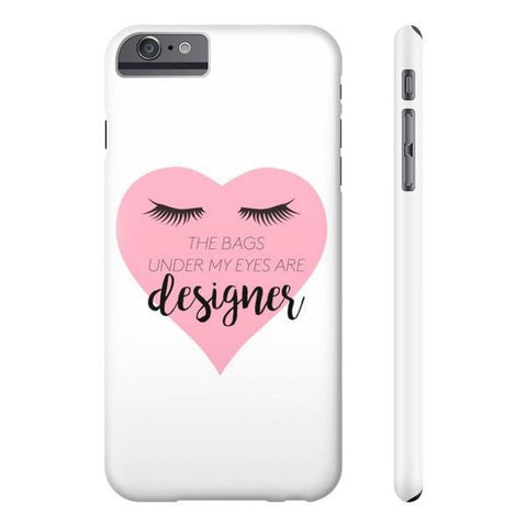 The Bags Under My Eyes are Designer Phone Case - iPhone 6/6s - Cinderbloq Cases & Accessories