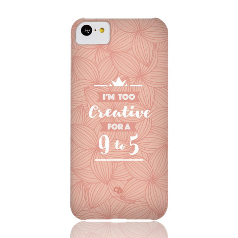 Too Creative for a 9 to 5 Phone Case - iPhone 5c - CinderBloq Cases & Accessories