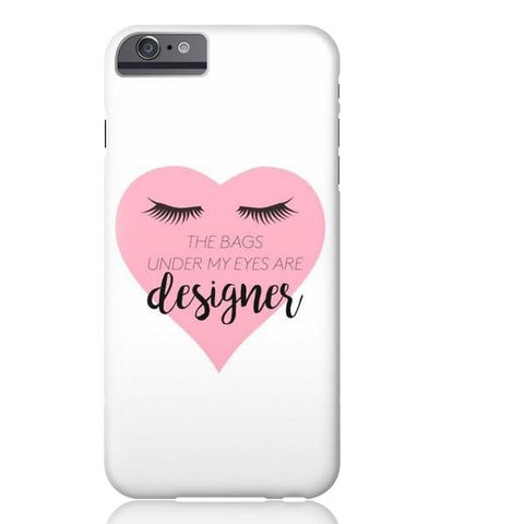 The Bags Under My Eyes are Designer Phone Case - iPhone 6 Plus / 6s Plus - Cinderbloq Cases & Accessories