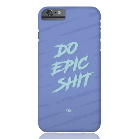 Do Epic S#!T Phone Case - iPhone 6/6s