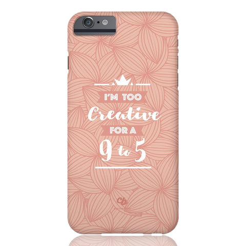 Too Creative for a 9 to 5 Phone Case - iPhone 6 Plus / 6s Plus - CinderBloq Cases & Accessories