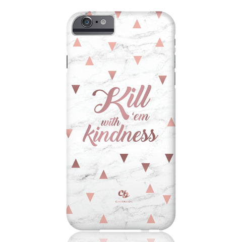 Rose Gold Kill 'Em with Kindness Phone Case - iPhone 6/6s