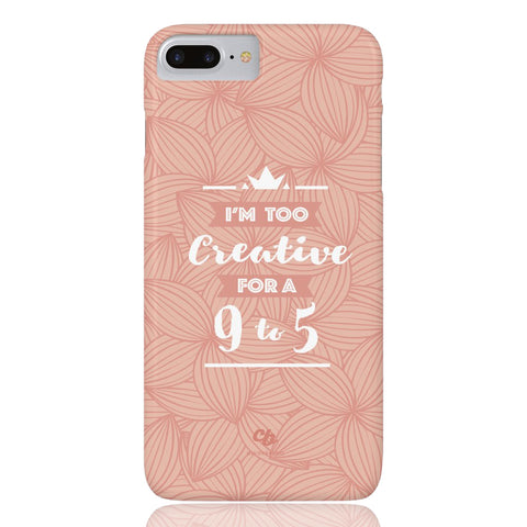 Too Creative for a 9 to 5 Phone Case - iPhone 7 Plus / 8 Plus - CinderBloq Cases & Accessories