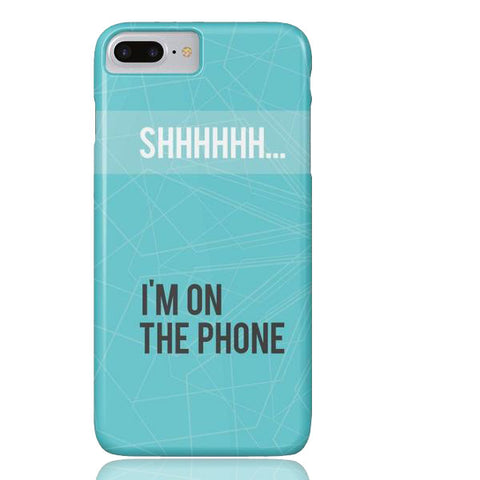 Shhh... I'm on the Phone Case - iPhone 7 Plus - Cinderbloq Cases