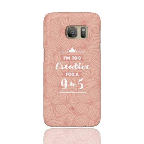 Too Creative for a 9 to 5 Phone Case - Samsung Galaxy S7 - CinderBloq Cases & Accessories