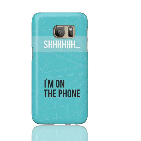 Shhh... I'm on the Phone Case - Samsung Galaxy S7 - Cinderbloq Cases