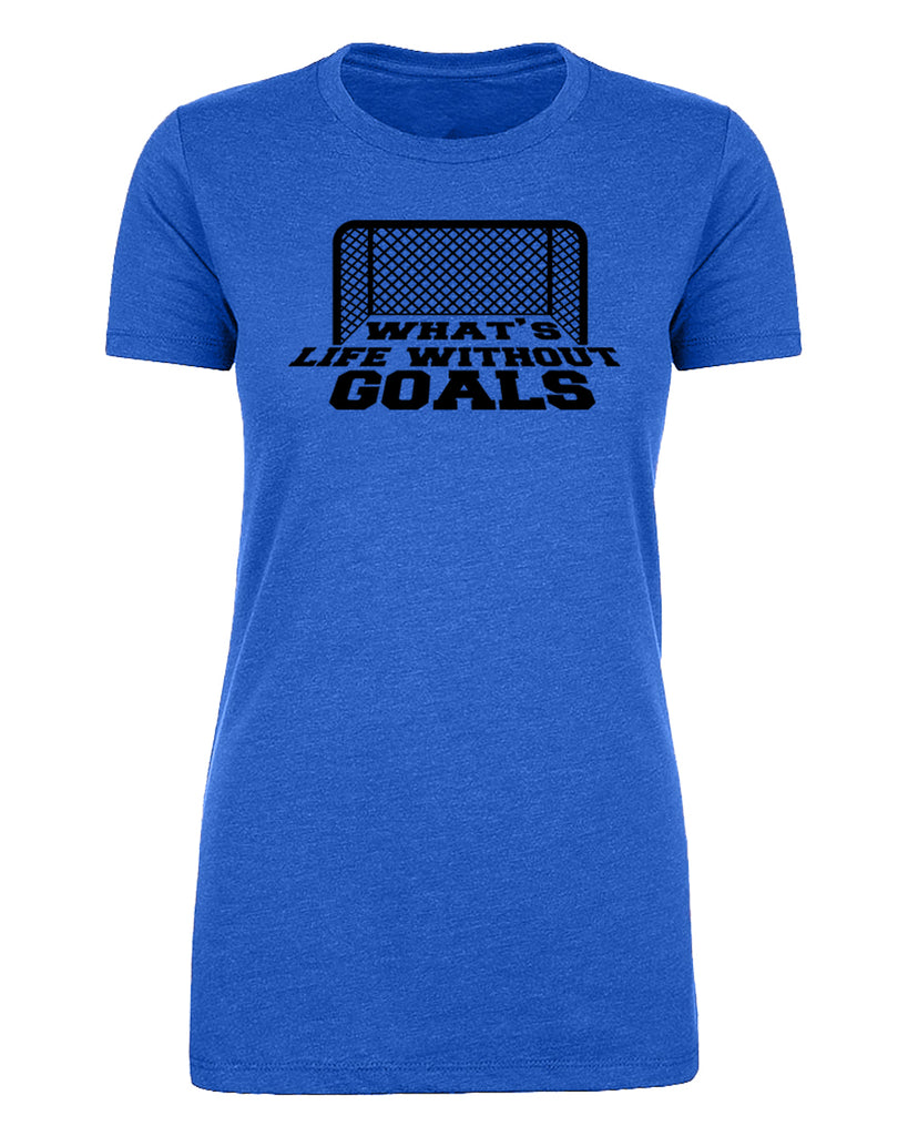 Shirt - What's Life Without Goals Funny Soccer Shirts, Women's Graphic T-shirts