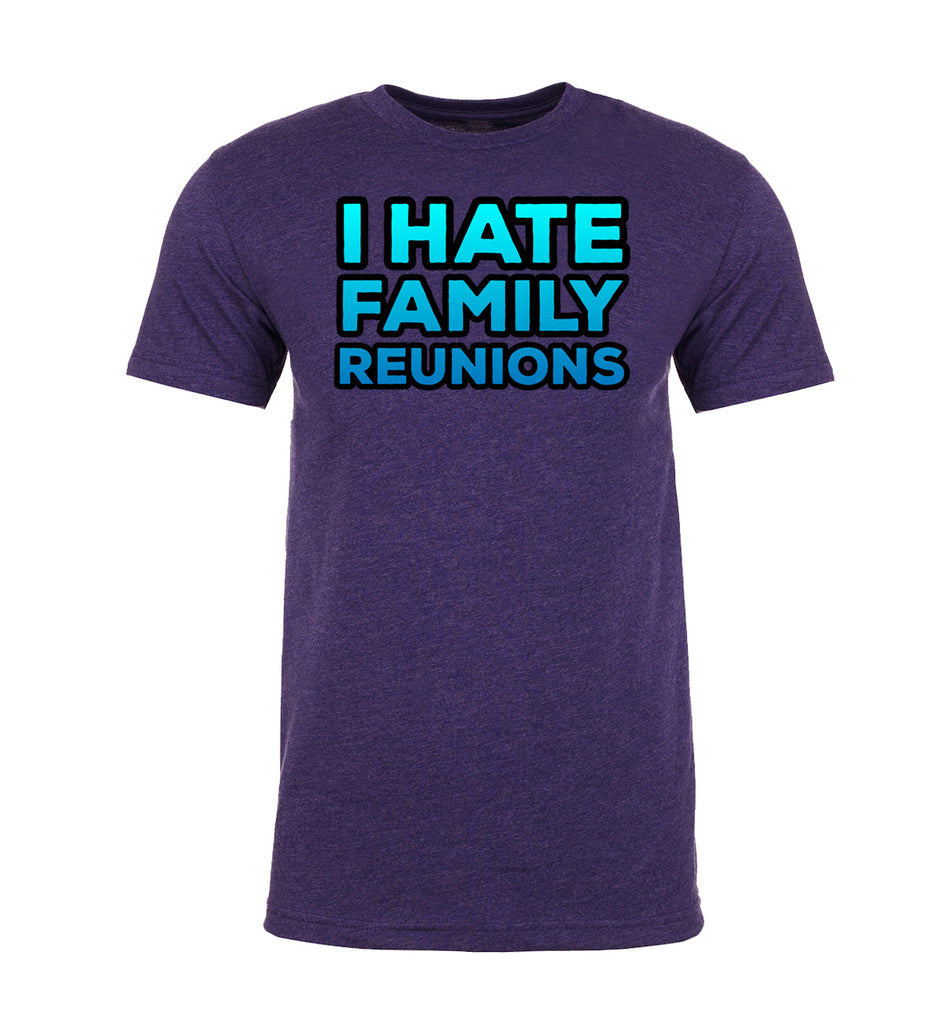 Shirt - I Hate Family Reunions -Family Reunion T-shirts