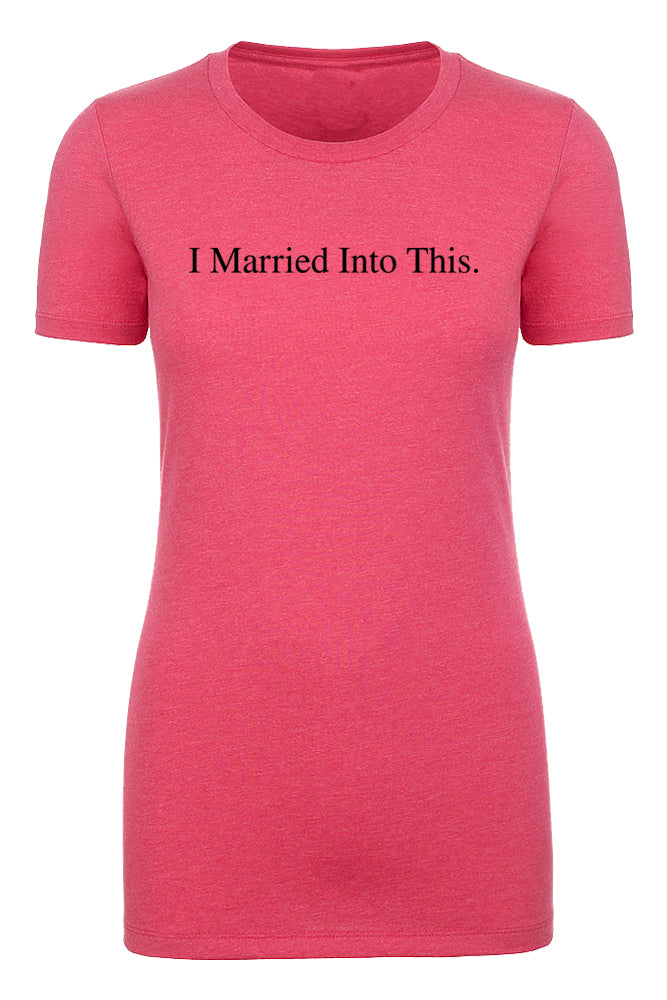 Shirt - I Married Into This-Family Reunion Woman's T-shirts