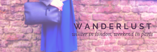 Wanderlust: Winter in London, Weekend in Paris