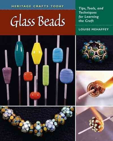 Glass Beads Tips Tools And Techniques For Learning The Craft (Heritage Crafts Today) Glass Beads