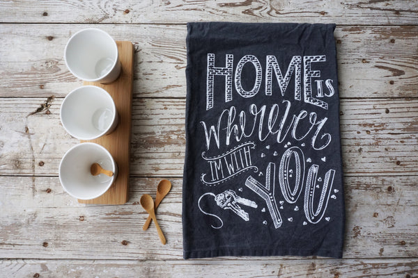 Dish Towel Home Is Wherever I'm With You