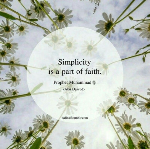 Fair Trade Ethical Living - Quote 'Simplicity is a part of faith' Prophet Mohammad (peace be upon him) credit and source Safina5.tumblr.com
