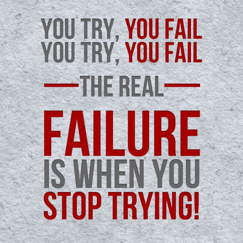 Failure Quote - Failure is when you stop trying!
