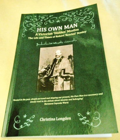 My signed copy of His Own Man A Victorian 'Hidden' Muslim The Life and Times of Robert 'Reschid' Stanley - Christina Longden