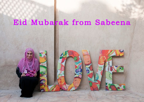Eid Mubarak from Sabeena Ahmed - Fair Trade Campaigner, Educator and Social Entrepreneur and owner of The Little Fair Trade Shop
