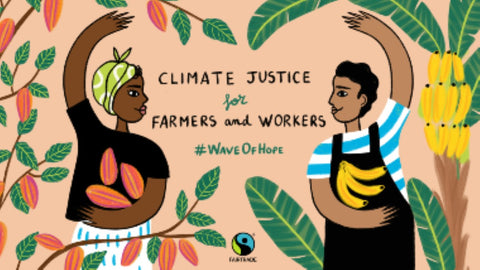 Climate Justice for Farmers and Workers, #WaveOfHope Source and Credit The Fairtrade Foundation UK